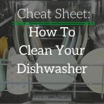 A Cheat Sheet for Cleaning Your Dishwasher