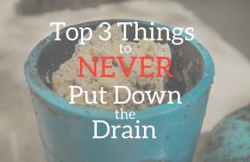 Top 3 Things to Never Put Down the Drain