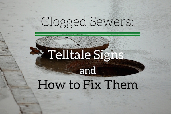 Clogged Sewers: Telltale Signs and How to Fix Them