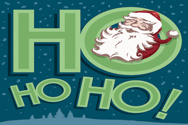 """cartoon graphic says """"HO HO HO"""" in large green letters. Laughing Santa Claus head in first 'O'. Winter scene behind text."""