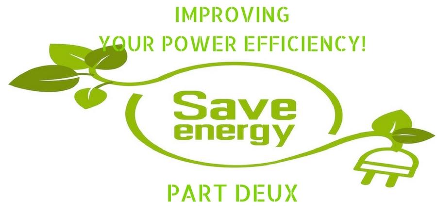 improving your power efficiency part deux