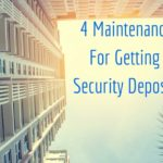 4 Maintenance Tips for Getting Your Security Deposit Back