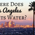 Where Does Los Angeles Get Its Water?