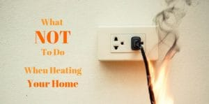 What not to do when heating your home