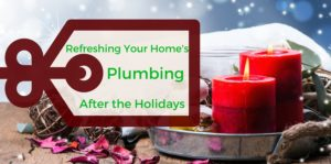 Refreshing your home's plumbing after the holidays