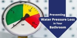 Preventing Water Pressure Loss in Your Bathroom